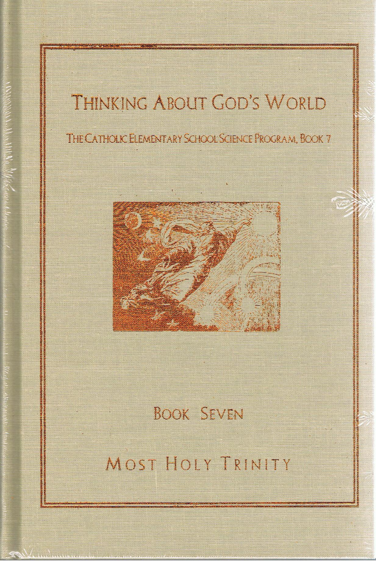 Image for Thinking About God's World: The Catholic Elementary School Science Program Book 7