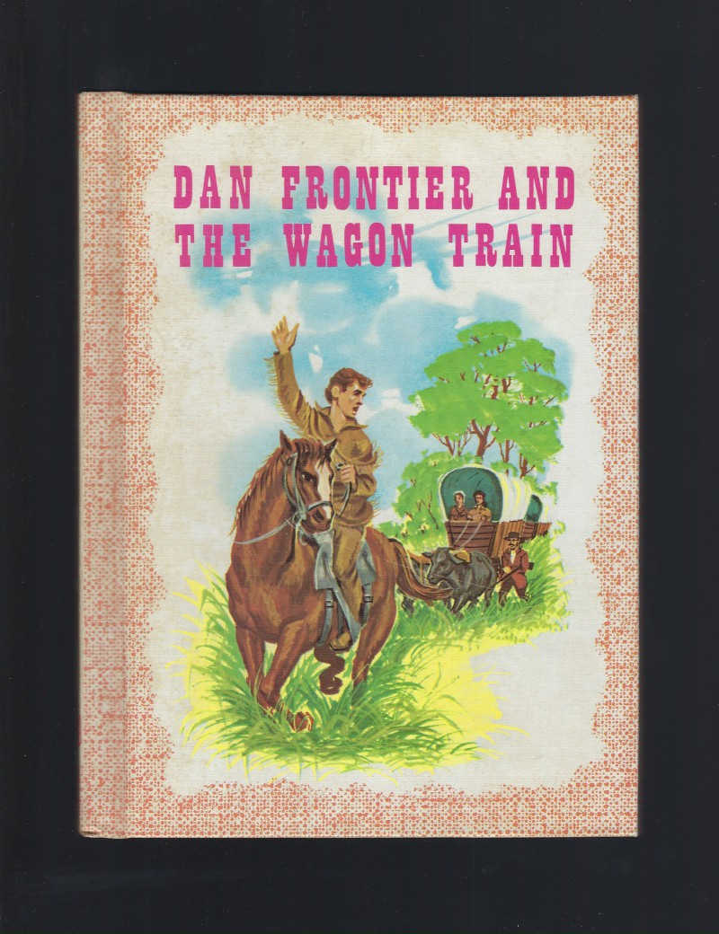 Image for Dan Frontier And The Wagon Train Reader HB 1965 Nice!