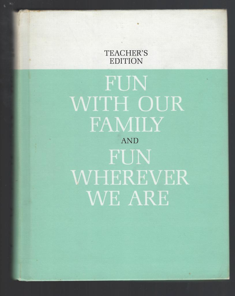 Image for Fun with Our Family and Fun Wherever We Are. Teacher's Edition 1962
