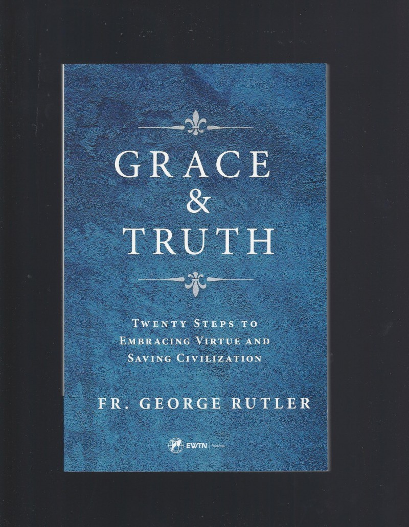 Image for Grace and Truth: Twenty Steps to Embracing Virtue and Saving Civilization