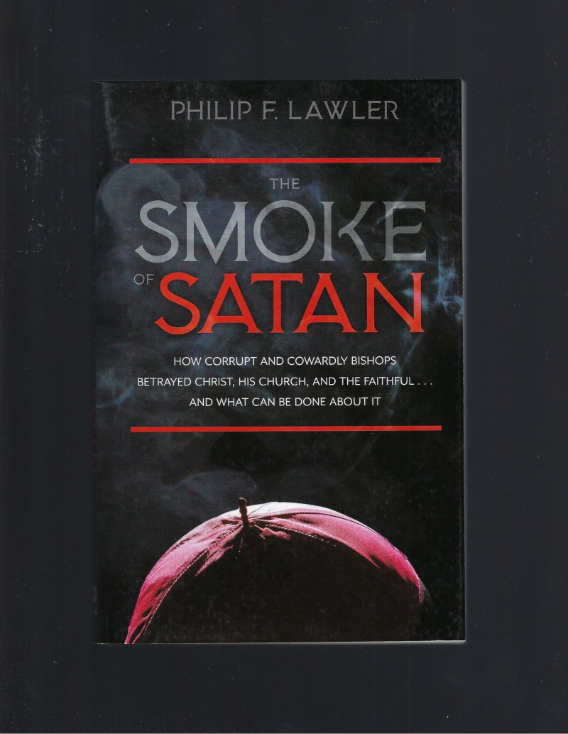 Image for The Smoke of Satan: How Corrupt and Cowardly Bishops Betrayed Christ, His Church, and the Faithful . . . and What Can Be Done About It