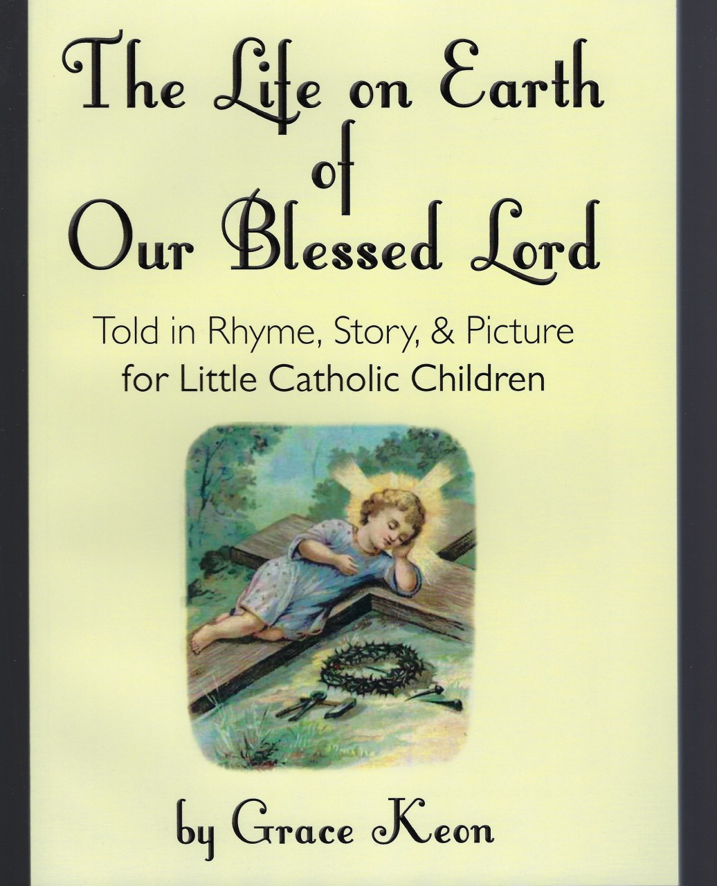 Image for The Life on Earth of Our Blessed Lord Told in Rhyme, Story, & Picture for Little Catholic Children