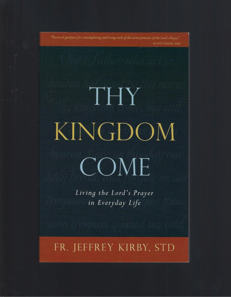 Image for Thy Kingdom Come: Living the Lord's Prayer in Everyday Life